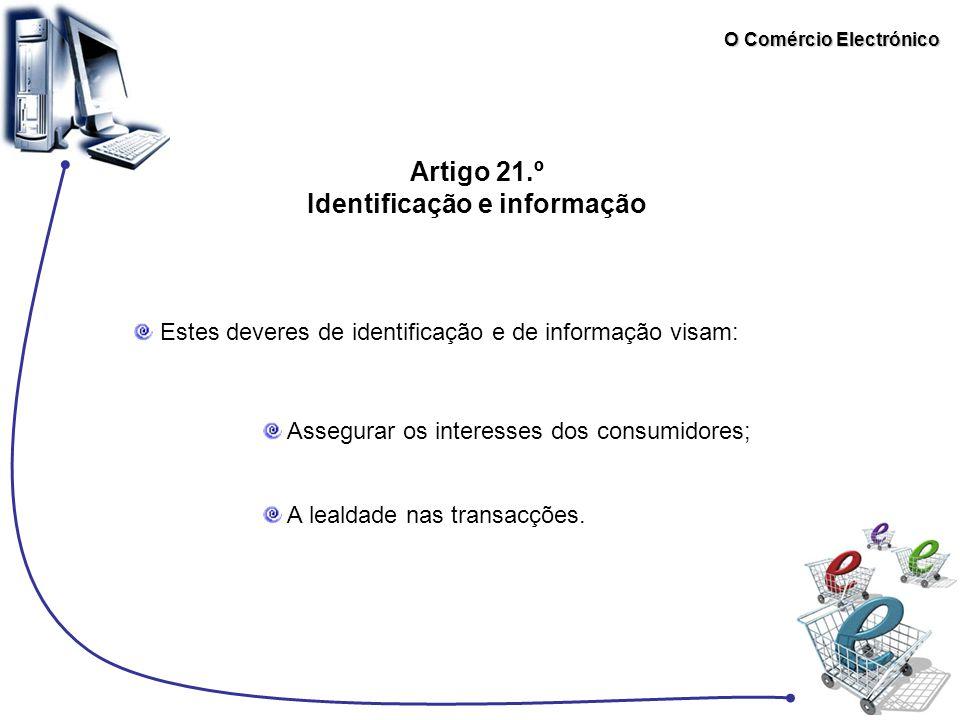 O Comércio Electrónico Artigo 21.º Identificação e informação Assegurar os interesses dos consumidores; Estes deveres de identificação e de informação