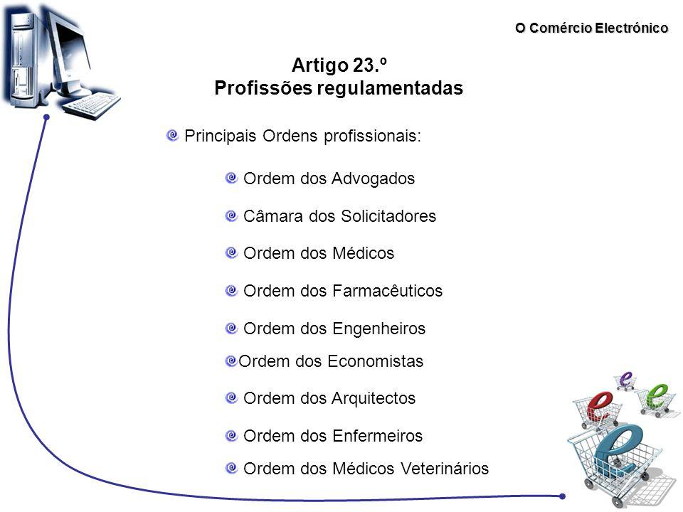 O Comércio Electrónico Artigo 23.º Profissões regulamentadas Principais Ordens profissionais: Ordem dos Advogados Câmara dos Solicitadores Ordem dos M