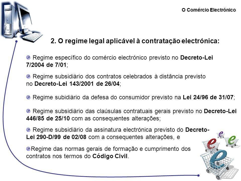 O Comércio Electrónico 2. O regime legal aplicável à contratação electrónica: Regime específico do comércio electrónico previsto no Decreto-Lei 7/2004