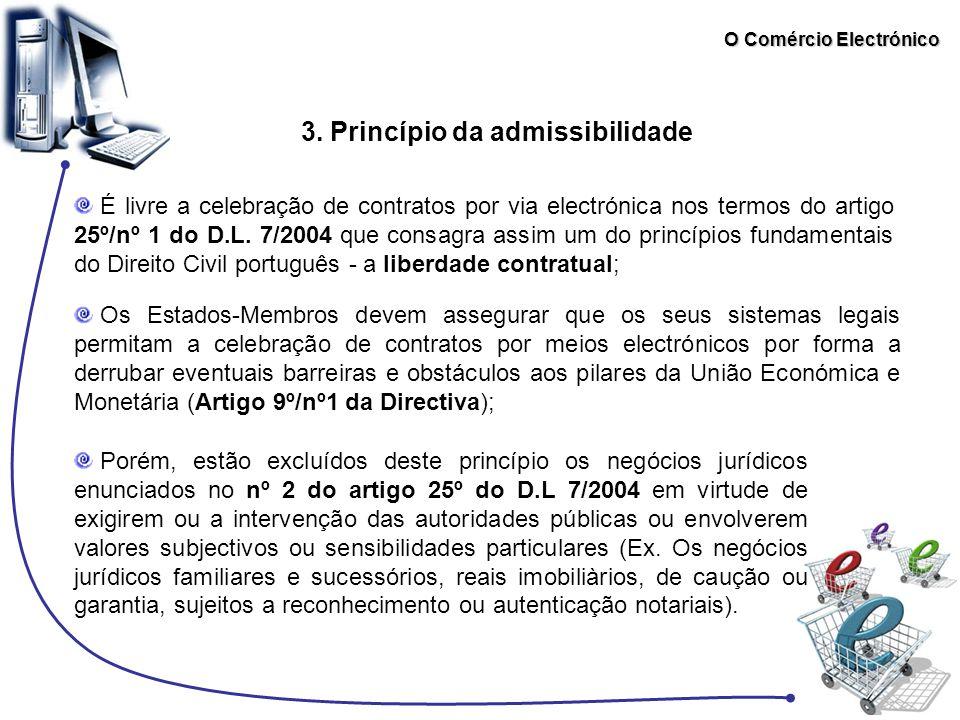 O Comércio Electrónico 3. Princípio da admissibilidade É livre a celebração de contratos por via electrónica nos termos do artigo 25º/nº 1 do D.L. 7/2