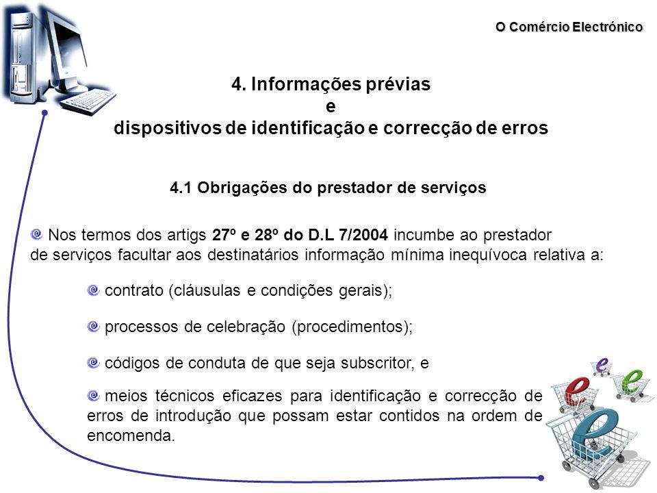 O Comércio Electrónico 4. Informações prévias e dispositivos de identificação e correcção de erros 4.1 Obrigações do prestador de serviços Nos termos