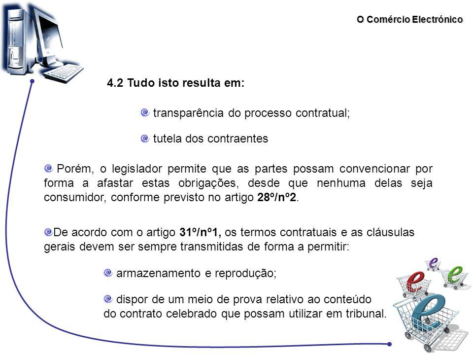 O Comércio Electrónico 4.2 Tudo isto resulta em: transparência do processo contratual; tutela dos contraentes Porém, o legislador permite que as parte
