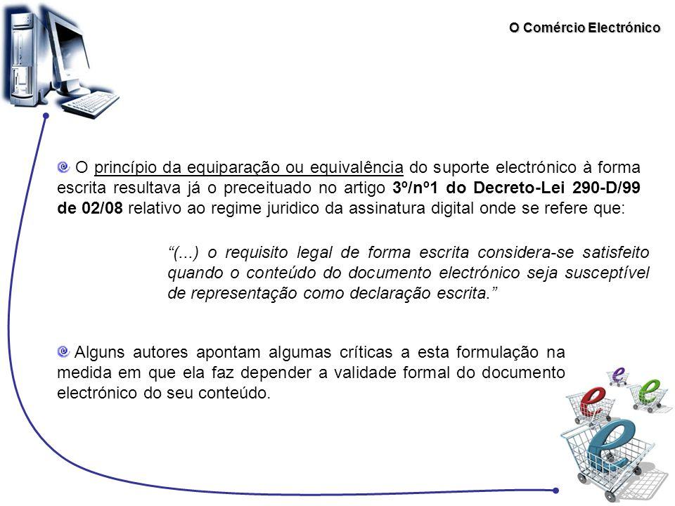O Comércio Electrónico O princípio da equiparação ou equivalência do suporte electrónico à forma escrita resultava já o preceituado no artigo 3º/nº1 d