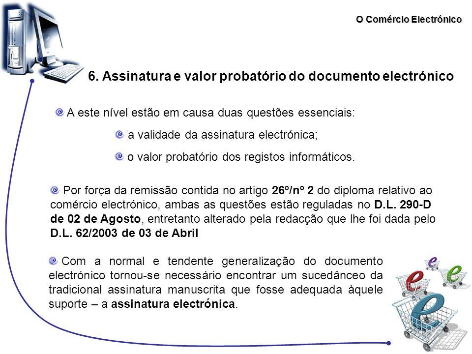 O Comércio Electrónico 6. Assinatura e valor probatório do documento electrónico A este nível estão em causa duas questões essenciais: a validade da a