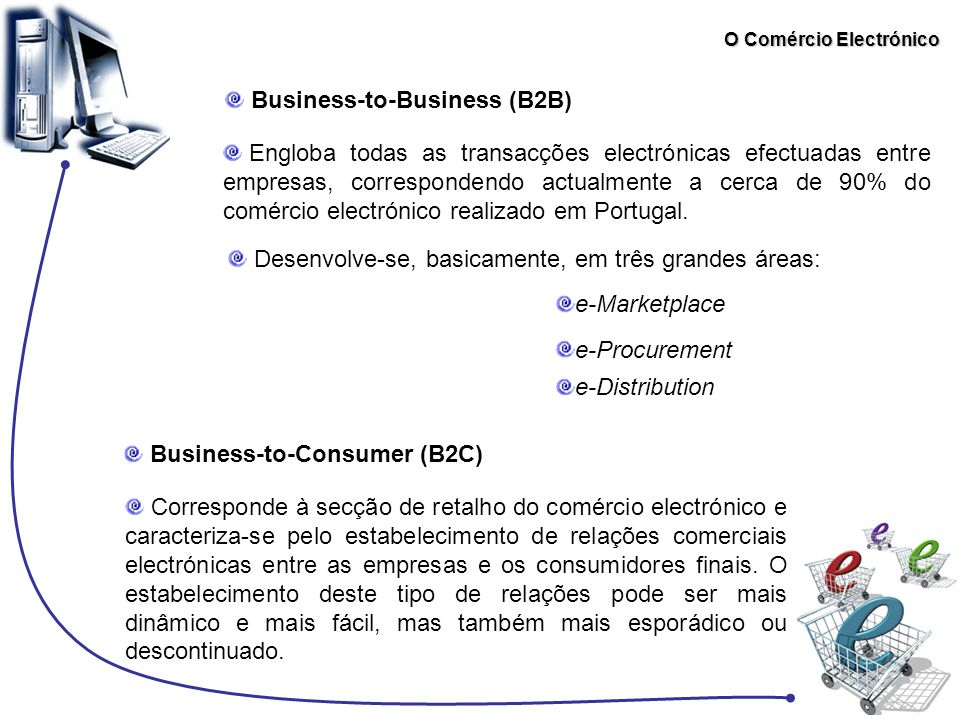 O Comércio Electrónico Consumer-to-Administration(C2A) Business-to-Administration(B2A) Cobre todas as transacções on-line realizadas entre as empresas e a Administarção Pública.