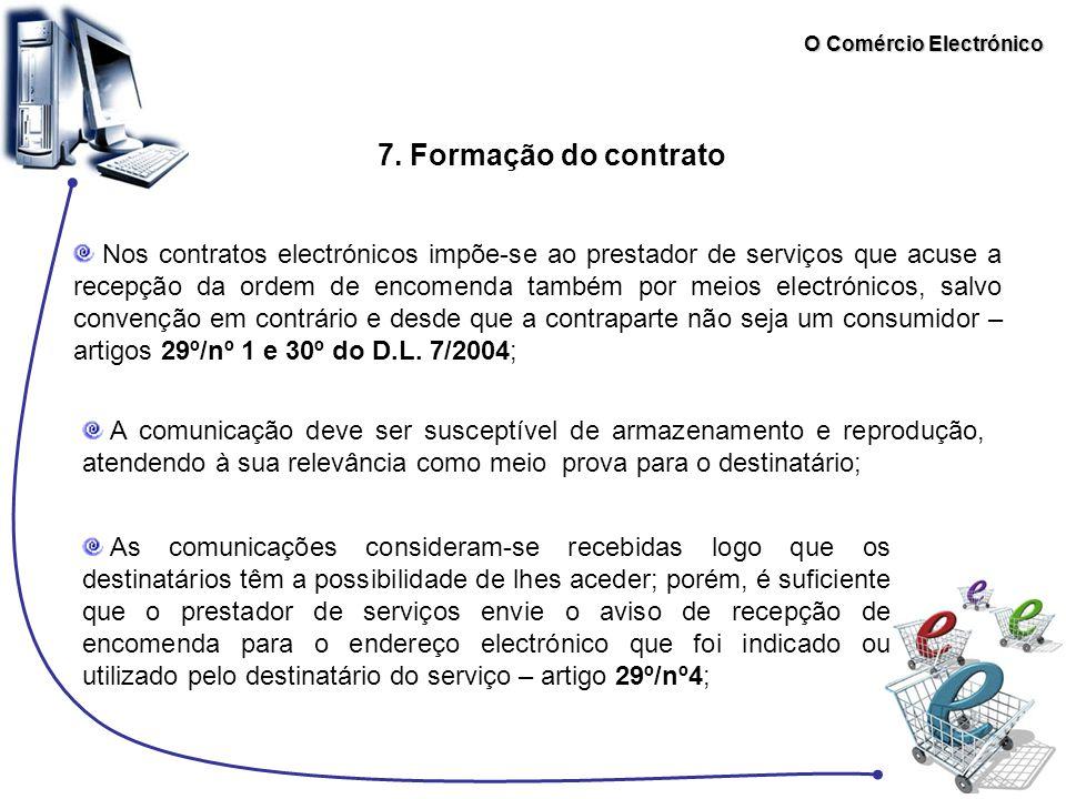 O Comércio Electrónico 7. Formação do contrato Nos contratos electrónicos impõe-se ao prestador de serviços que acuse a recepção da ordem de encomenda
