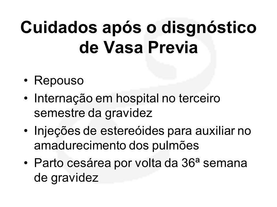 Cuidados após o disgnóstico de Vasa Previa •Repouso •Internação em hospital no terceiro semestre da gravidez •Injeções de estereóides para auxiliar no