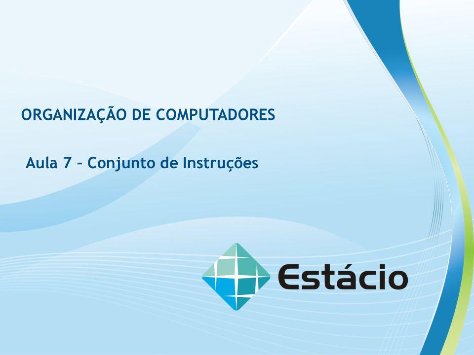 ORGANIZAÇÃO DE COMPUTADORES Aula 7 – Conjunto de Instruções