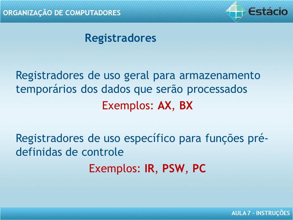 AULA 7 – INSTRUÇÕES ORGANIZAÇÃO DE COMPUTADORES Registradores de uso geral para armazenamento temporários dos dados que serão processados Exemplos: AX