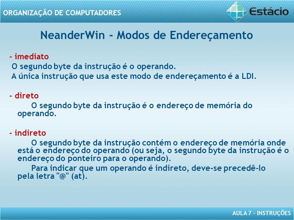AULA 7 – INSTRUÇÕES ORGANIZAÇÃO DE COMPUTADORES NeanderWin - Modos de Endereçamento - imediato O segundo byte da instrução é o operando. A única instr