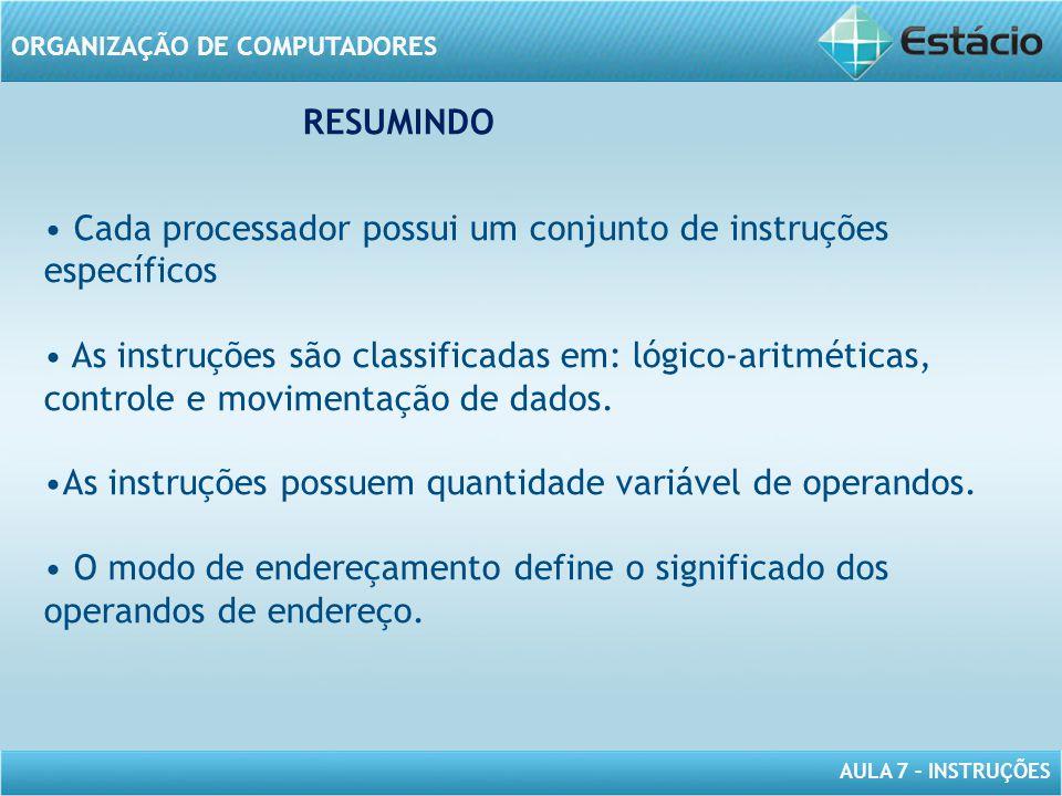 AULA 7 – INSTRUÇÕES ORGANIZAÇÃO DE COMPUTADORES RESUMINDO • Cada processador possui um conjunto de instruções específicos • As instruções são classifi