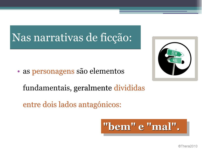Nas narrativas de ficção: personagens geralmente divididas entre dois lados antagónicos: •as personagens são elementos fundamentais, geralmente dividi