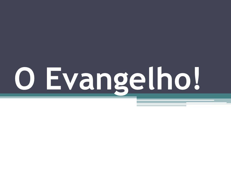 O Evangelho!