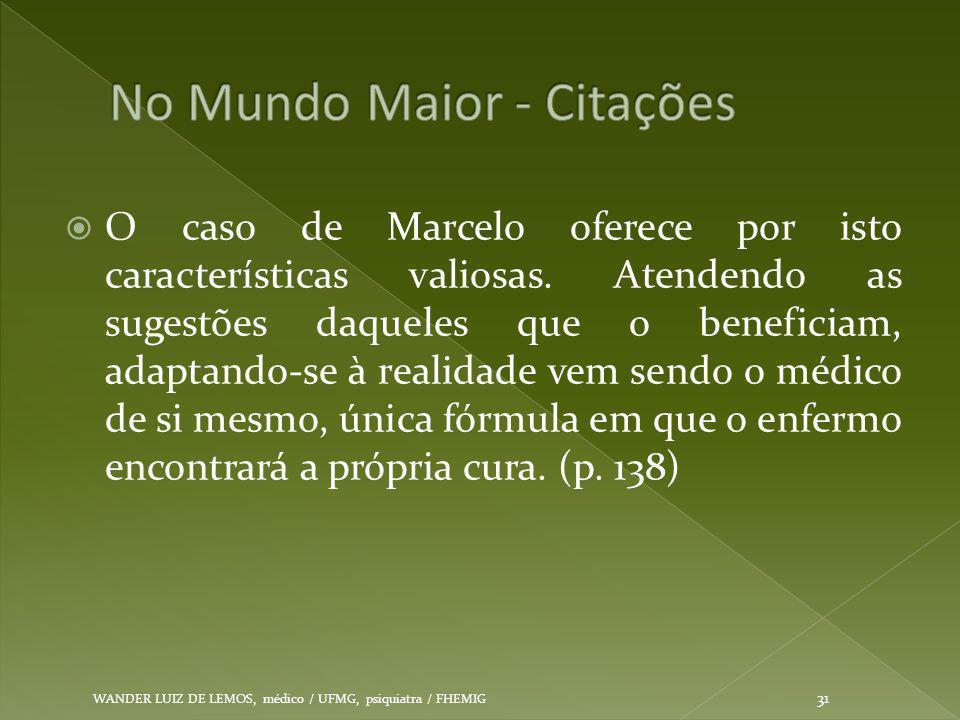  O caso de Marcelo oferece por isto características valiosas. Atendendo as sugestões daqueles que o beneficiam, adaptando-se à realidade vem sendo o