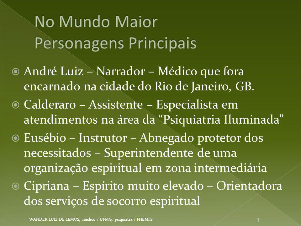  André Luiz – Narrador – Médico que fora encarnado na cidade do Rio de Janeiro, GB.  Calderaro – Assistente – Especialista em atendimentos na área d