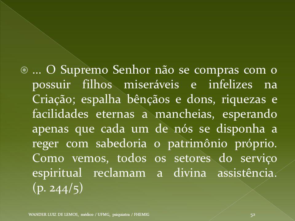 ... O Supremo Senhor não se compras com o possuir filhos miseráveis e infelizes na Criação; espalha bênçãos e dons, riquezas e facilidades eternas a