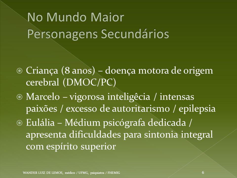  Criança (8 anos) – doença motora de origem cerebral (DMOC/PC)  Marcelo – vigorosa inteligêcia / intensas paixões / excesso de autoritarismo / epile