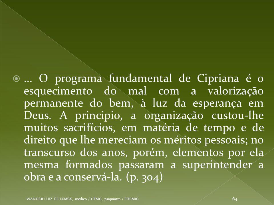 ... O programa fundamental de Cipriana é o esquecimento do mal com a valorização permanente do bem, à luz da esperança em Deus. A principio, a organi