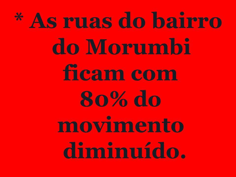 * As ruas do bairro do Morumbi ficam com 80% do movimento diminuído.