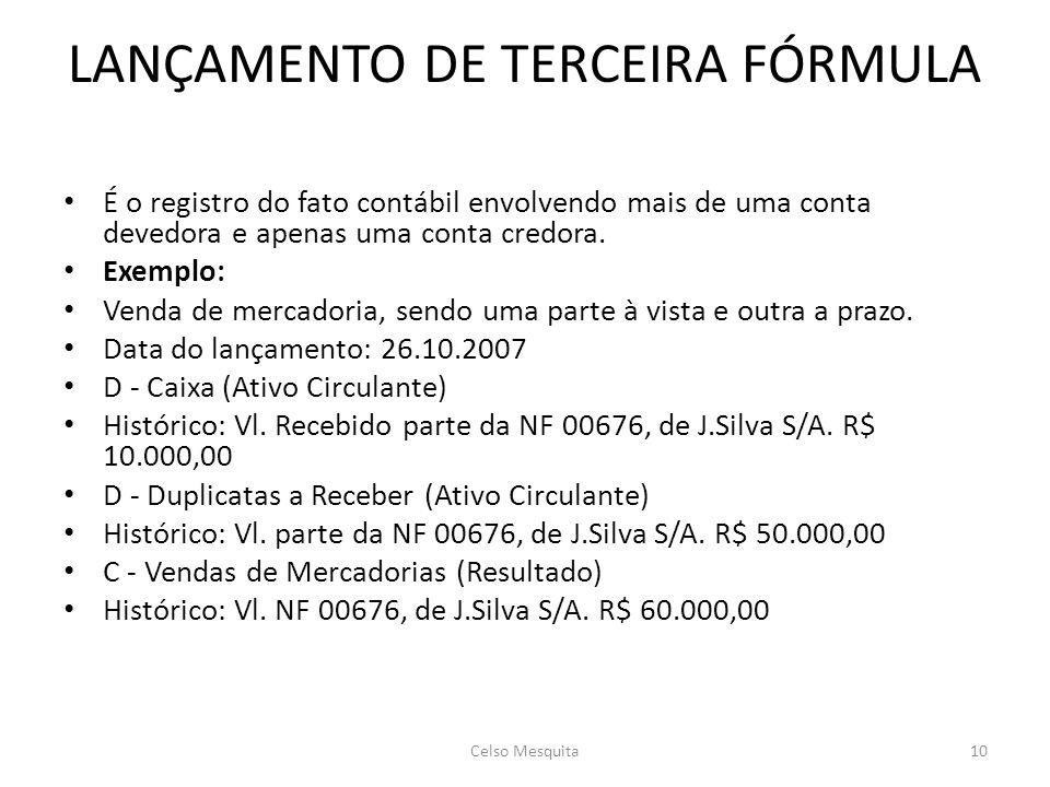LANÇAMENTO DE TERCEIRA FÓRMULA • É o registro do fato contábil envolvendo mais de uma conta devedora e apenas uma conta credora.