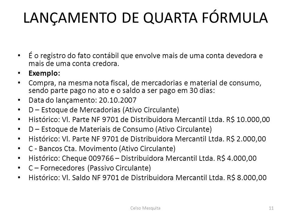 LANÇAMENTO DE QUARTA FÓRMULA • É o registro do fato contábil que envolve mais de uma conta devedora e mais de uma conta credora.