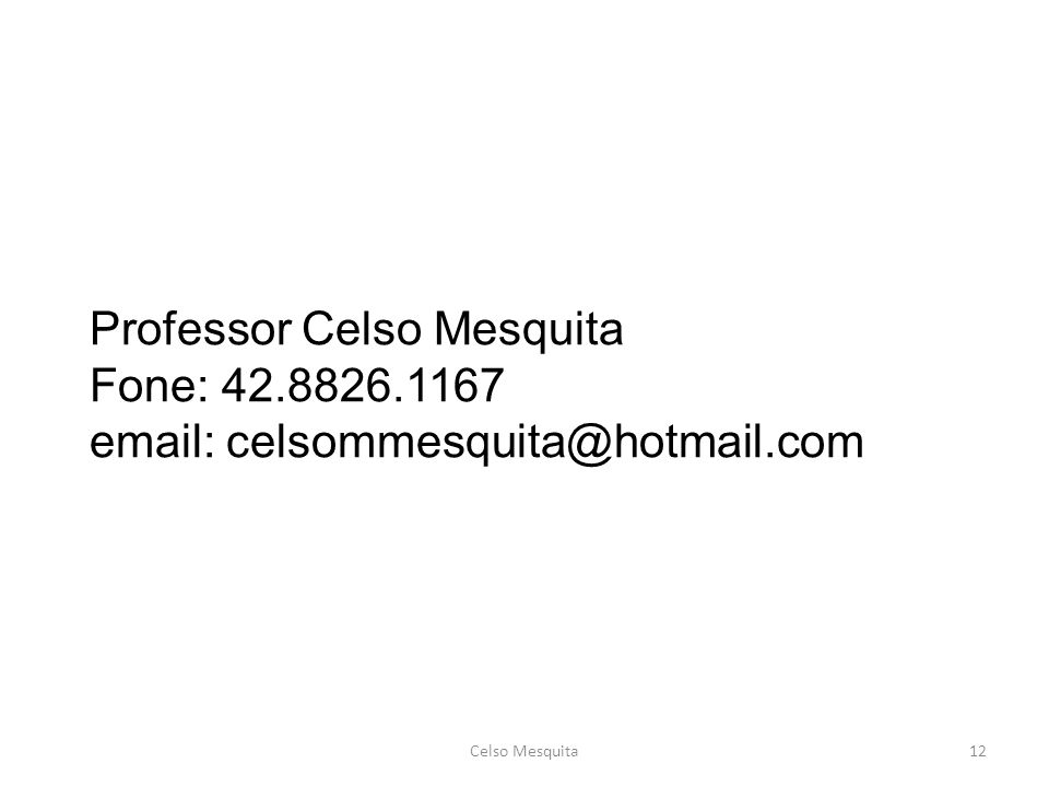 Professor Celso Mesquita Fone: 42.8826.1167 email: celsommesquita@hotmail.com Celso Mesquita12