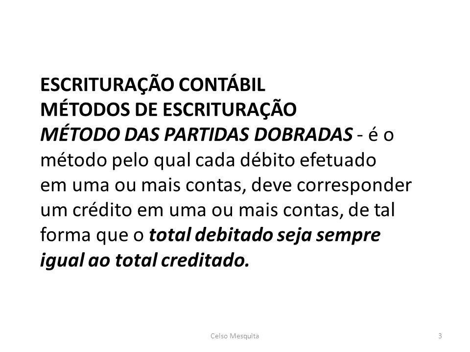 ESCRITURAÇÃO CONTÁBIL MÉTODOS DE ESCRITURAÇÃO MÉTODO DAS PARTIDAS DOBRADAS - é o método pelo qual cada débito efetuado em uma ou mais contas, deve corresponder um crédito em uma ou mais contas, de tal forma que o total debitado seja sempre igual ao total creditado.