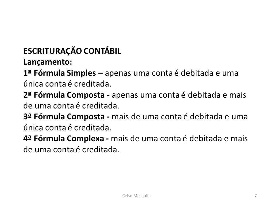 ESCRITURAÇÃO CONTÁBIL Lançamento: 1ª Fórmula Simples – apenas uma conta é debitada e uma única conta é creditada.