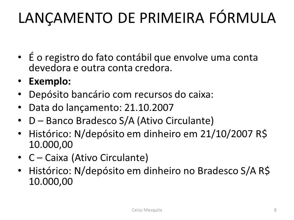 LANÇAMENTO DE PRIMEIRA FÓRMULA • É o registro do fato contábil que envolve uma conta devedora e outra conta credora.