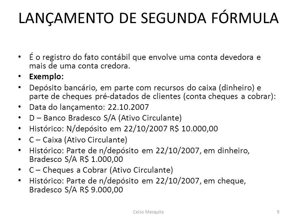 LANÇAMENTO DE SEGUNDA FÓRMULA • É o registro do fato contábil que envolve uma conta devedora e mais de uma conta credora.