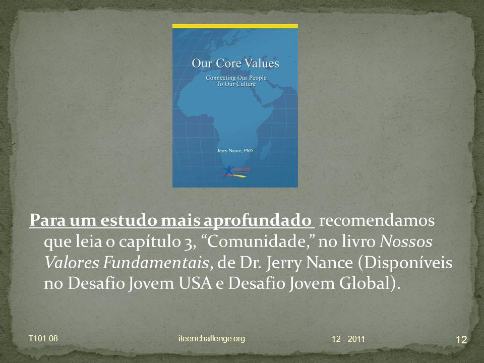 Para um estudo mais aprofundado recomendamos que leia o capítulo 3, Comunidade, no livro Nossos Valores Fundamentais, de Dr.