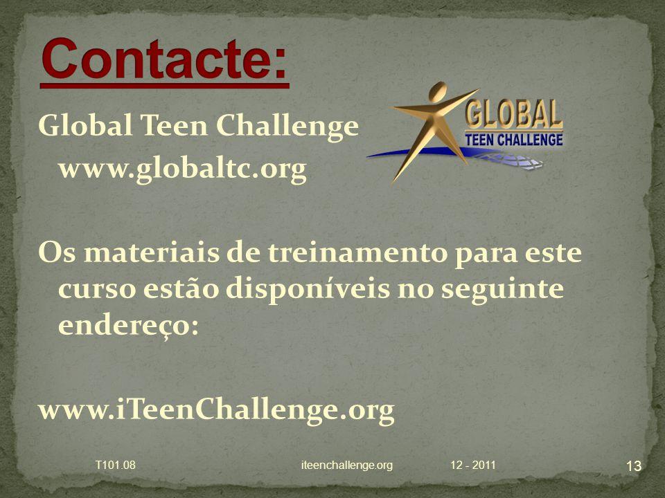 Global Teen Challenge www.globaltc.org Os materiais de treinamento para este curso estão disponíveis no seguinte endereço: www.iTeenChallenge.org 12 - 2011 13 T101.08 iteenchallenge.org