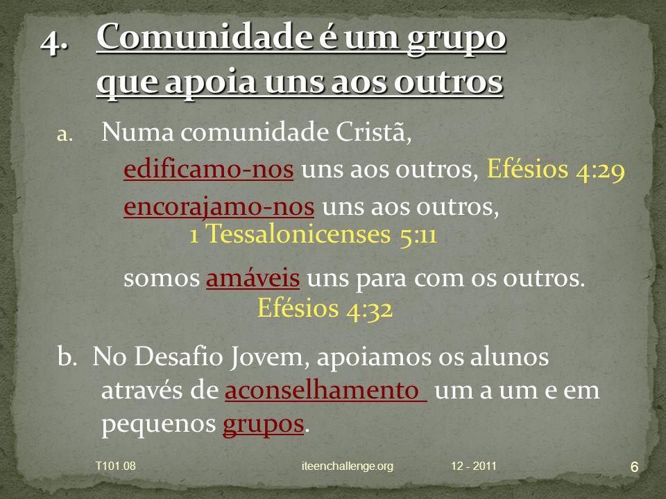 a. Numa comunidade Cristã, edificamo-nos uns aos outros, Efésios 4:29 encorajamo-nos uns aos outros, 1 Tessalonicenses 5:11 somos amáveis uns para com
