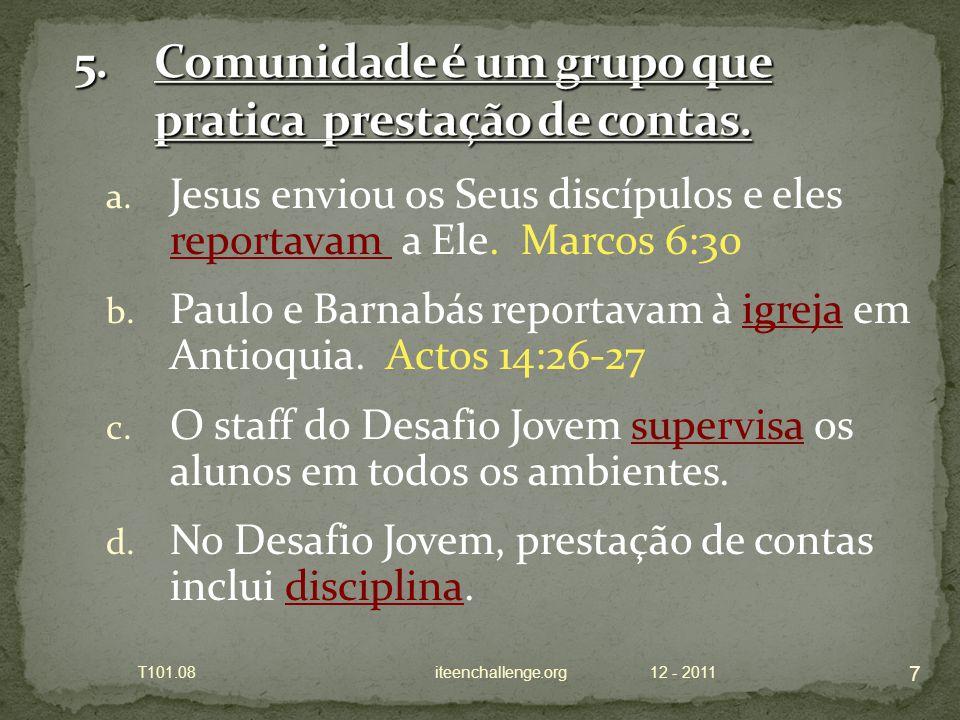 a. Jesus enviou os Seus discípulos e eles reportavam a Ele.