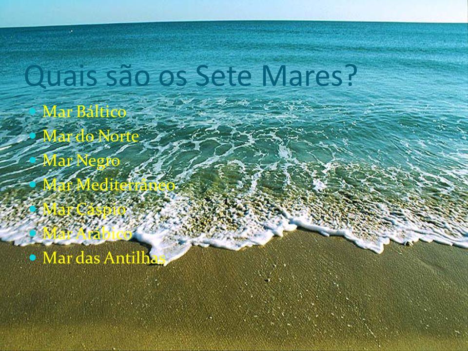 Quais são os Sete Mares? MMar Báltico MMar do Norte MMar Negro MMar Mediterrâneo MMar Cáspio MMar Arábico MMar das Antilhas