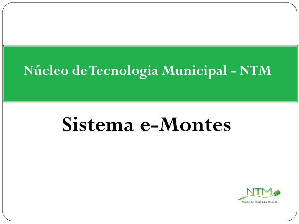 Sistema e-Montes Núcleo de Tecnologia Municipal - NTM