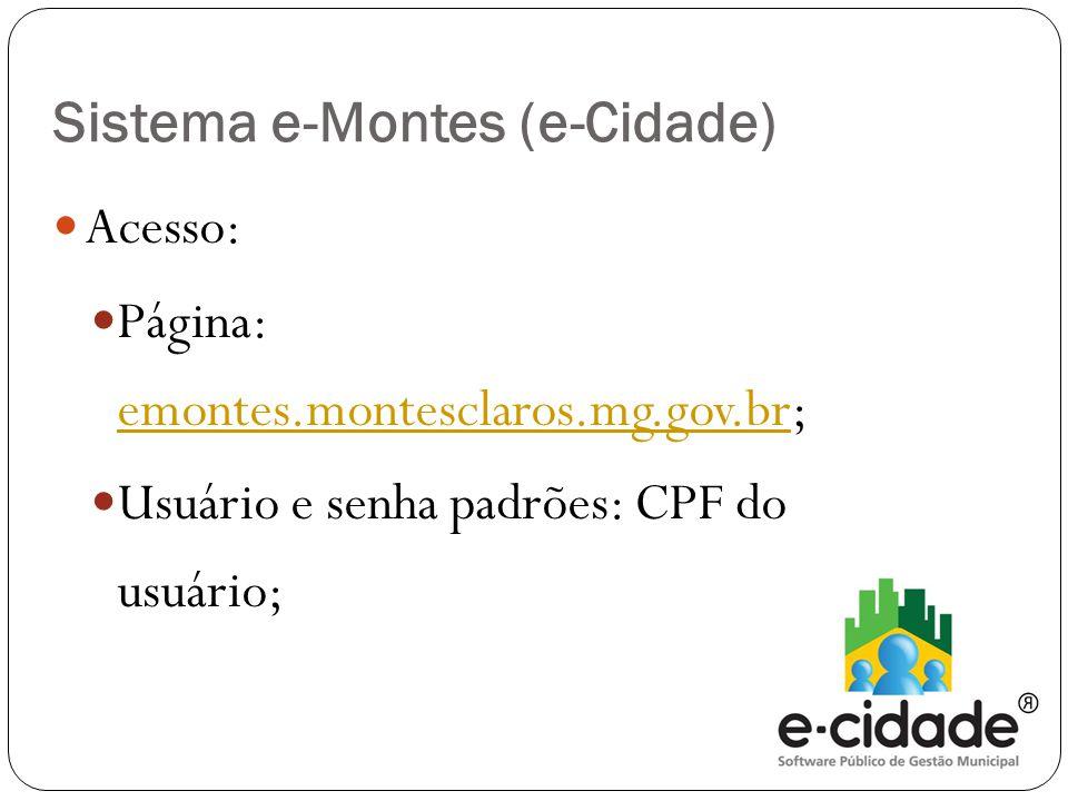  Acesso:  Página: emontes.montesclaros.mg.gov.br; emontes.montesclaros.mg.gov.br  Usuário e senha padrões: CPF do usuário; Sistema e-Montes (e-Cidade)