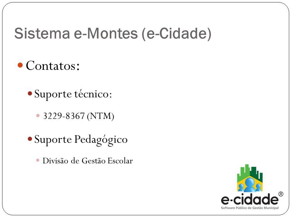  Contatos :  Suporte técnico:  3229-8367 (NTM)  Suporte Pedagógico  Divisão de Gestão Escolar Sistema e-Montes (e-Cidade)