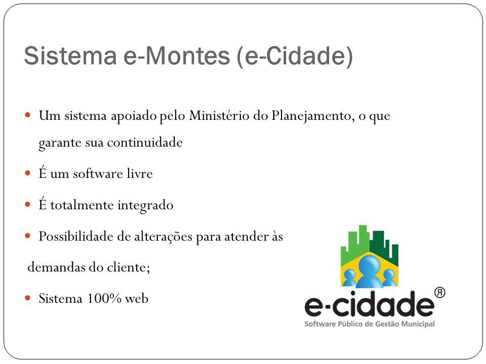  Um sistema apoiado pelo Ministério do Planejamento, o que garante sua continuidade  É um software livre  É totalmente integrado  Possibilidade de alterações para atender às demandas do cliente;  Sistema 100% web Sistema e-Montes (e-Cidade)