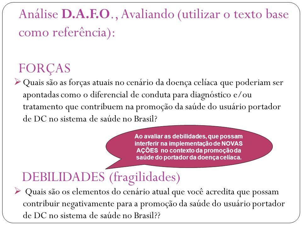 Análise D.A.F.O., Avaliando (utilizar o texto base como referência): FORÇAS DEBILIDADES (fragilidades)  Quais são as forças atuais no cenário da doen