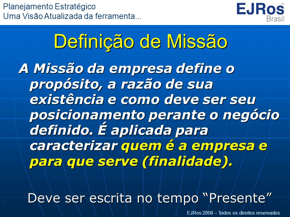 EJRos 2008 – Todos os direitos reservados Planejamento Estratégico Uma Visão Atualizada da ferramenta... Definição de Missão A Missão da empresa defin