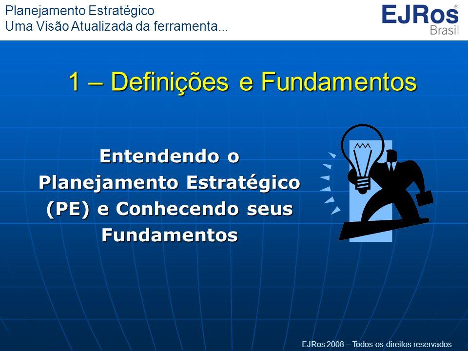 EJRos 2008 – Todos os direitos reservados Planejamento Estratégico Uma Visão Atualizada da ferramenta... Entendendo o Planejamento Estratégico (PE) e