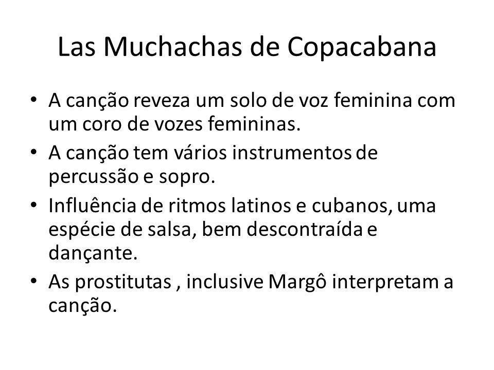 Las Muchachas de Copacabana • A canção reveza um solo de voz feminina com um coro de vozes femininas. • A canção tem vários instrumentos de percussão