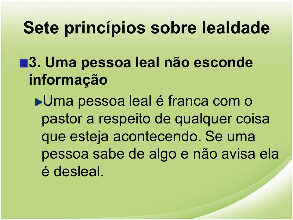 Sete princípios sobre lealdade 3. Uma pessoa leal não esconde informação Uma pessoa leal é franca com o pastor a respeito de qualquer coisa que esteja