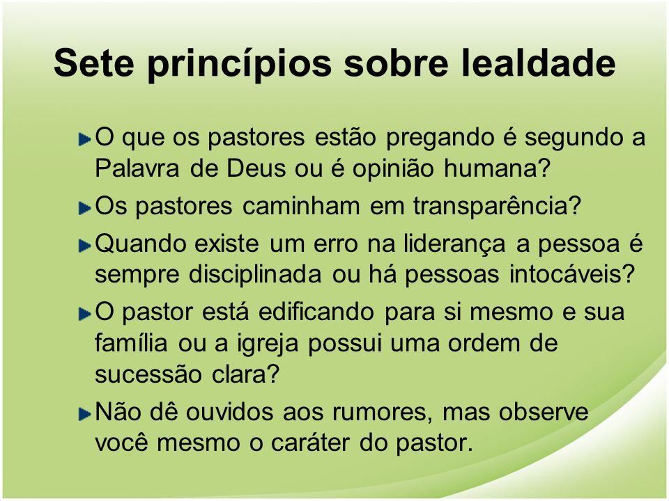 Sete princípios sobre lealdade O que os pastores estão pregando é segundo a Palavra de Deus ou é opinião humana? Os pastores caminham em transparência