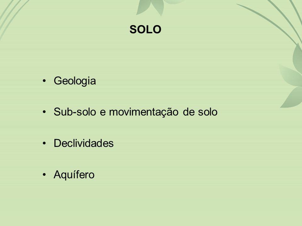 •Geologia •Sub-solo e movimentação de solo •Declividades •Aquífero SOLO