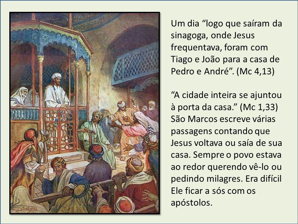 """Um dia """"logo que saíram da sinagoga, onde Jesus frequentava, foram com Tiago e João para a casa de Pedro e André"""". (Mc 4,13) """"A cidade inteira se ajun"""