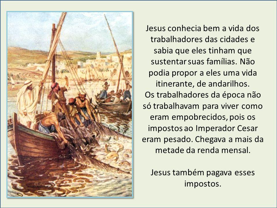 Jesus conhecia bem a vida dos trabalhadores das cidades e sabia que eles tinham que sustentar suas famílias. Não podia propor a eles uma vida itineran