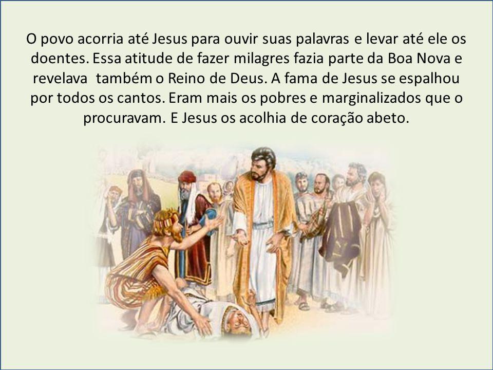 O povo acorria até Jesus para ouvir suas palavras e levar até ele os doentes. Essa atitude de fazer milagres fazia parte da Boa Nova e revelava também
