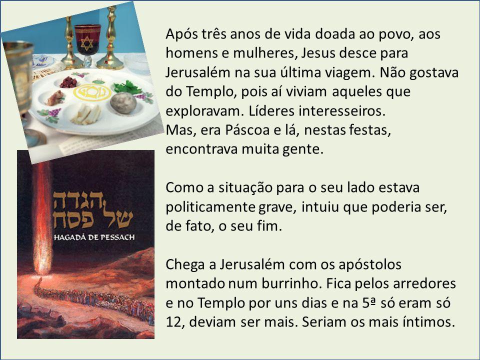 Após três anos de vida doada ao povo, aos homens e mulheres, Jesus desce para Jerusalém na sua última viagem. Não gostava do Templo, pois aí viviam aq